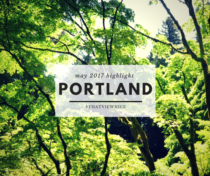 Portland, Oregon Highlight: May 2017